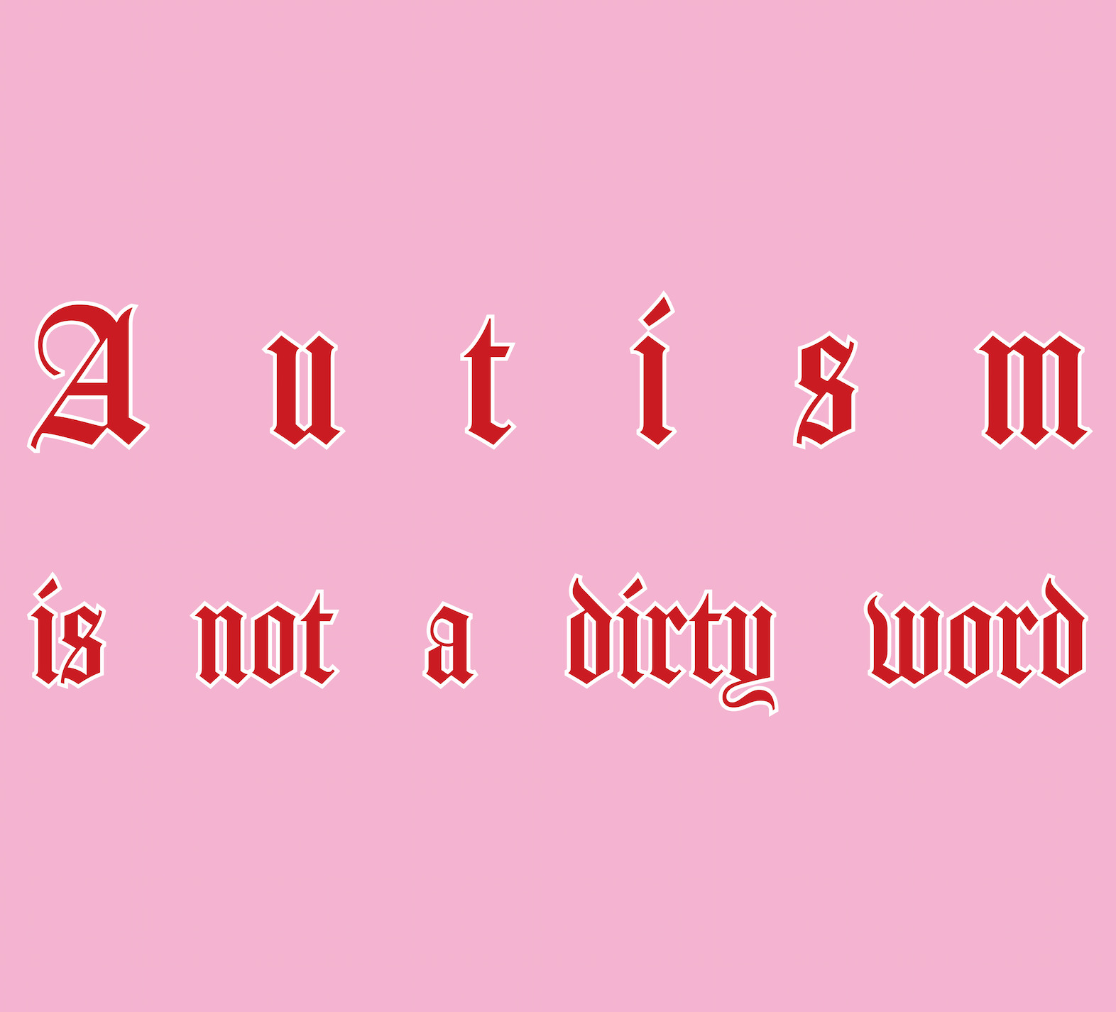 "Pink background with red gothic text atop it. The text reads: ""Autism is not a dirty word."""